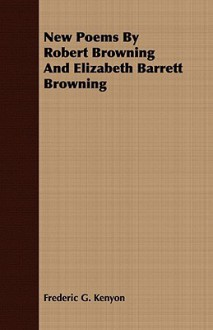 New Poems by Robert Browning and Elizabeth Barrett Browning - Elizabeth Barrett Browning, Robert Browning, Frederic G. Kenyon
