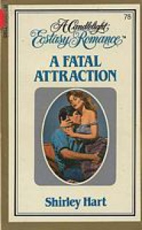 A Fatal Attraction (Candlelight Ecstasy, #78) - Shirley Hart
