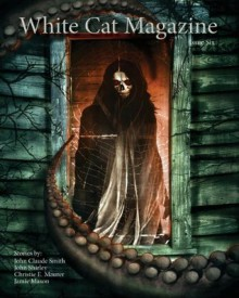 White Cat Magazine Issue 6 - John Shirley, Jamie Mason, John Claude Smith, Charles P. Zaglanis, Christine E. Maurer, Ferrel D. Moore