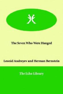 The Seven Who Were Hanged - Leonid Andreyev, Herman Bernstein