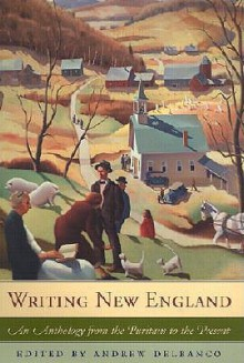 Writing New England: An Anthology from the Puritans to the Present - Andrew Delbanco