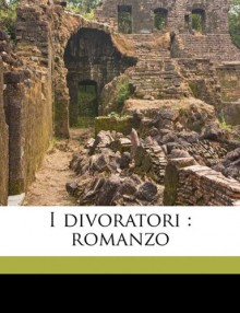 I Divoratori: Romanzo - Annie Vivanti