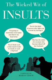 The Wicked Wit of Insults - Maria Leach