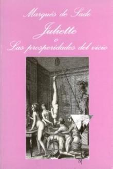 Juliette O las Prosperidades del Vicio - Marquis de Sade
