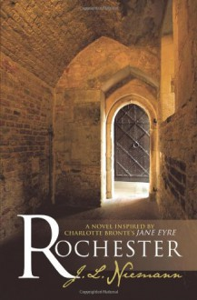"Rochester: A Novel Inspired By Charlotte Bronte's ""Jane Eyre"" - J.L. Niemann"