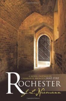 "Rochester: A Novel Inspired By Charlotte Bronte's ""Jane Eyre"" - J.L. Niemann"