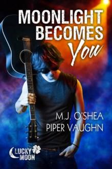 Moonlight Becomes You (Lucky Moon) - M.J. O'Shea;Piper Vaughn