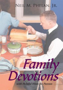 Family Devotions: with Helpful Hints for Parents - Neil M. Phelan Jr.