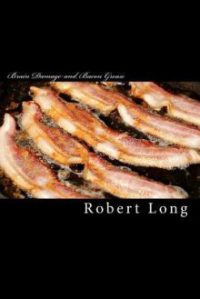 Brain Damage and Bacon Grease: A Recovery from Relationship Trauma - Robert Long
