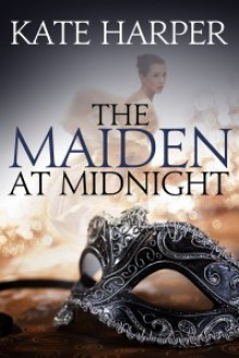 The Maiden At Midnight - Kate Harper