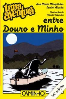 Uma Aventura entre Douro e Minho - Ana Maria Magalhães,Isabel Alçada