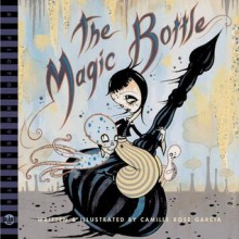The Magic Bottle (A BLAB! Storybook) - Camille Rose Garcia