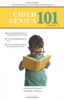 Child Genius 101 - Volume 2: The Ultimate Guide to Early Childhood Development - Savannah Hendricks, Phillip J Chipping