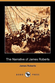 The Narrative of James Roberts (Dodo Press) - James Roberts