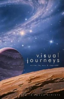Visual Journeys: A Tribute To Space Artists - Eric T. Reynolds, Tobias S. Buckell, Michael A. Burstein, Richard Chwedyk, Jude-Marie Green, Jay Lake, Paul E. Martens, Will McDermott, Christopher McKitterick, G. David Nordley