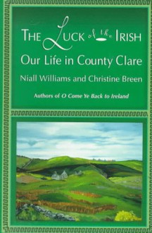 Luck of the Irish: Our Life in County Clare - Niall Williams, Christine Breen