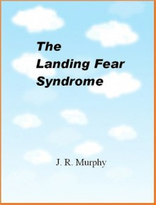 The Landing Fear Syndrome - James Murphy