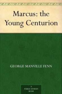 Marcus, the Young Centurion - George Manville Fenn