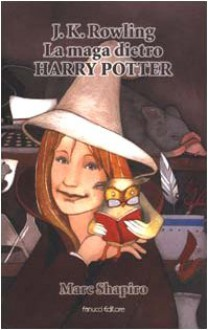 J.K. Rowling La maga dietro Harry Potter - Marc Shapiro