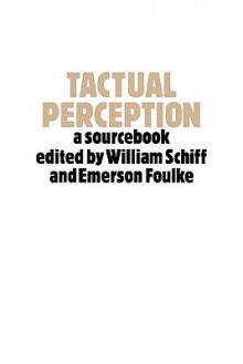 Tactual Perception: A Sourcebook - William Schiff, Emerson Foulke
