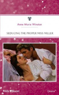 Mills & Boon : Seducing The Proper Miss Miller - Anne Marie Winston
