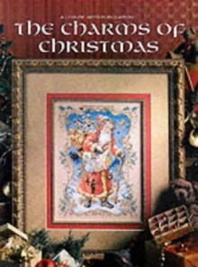 The Charms of Christmas (Christmas Remembered) - Leisure Arts, Mary Beale, Donna Vermillion Giampa, Linda Gillum, Sandy Orton, Carol Emmer, Sandi Gore Evans, Nanci Rossi