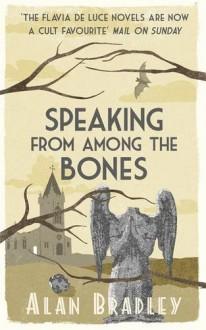 Speaking from Among the Bones (Flavia De Luce Mystery 5) - Alan Bradley