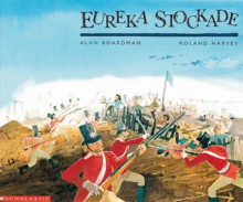 Eureka Stockade - Alan Boardman, Roland Harvey