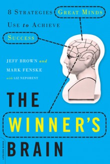 The Winner's Brain: 8 Strategies Great Minds Use to Achieve Success - Jeff Brown, Mark Fenske, Liz Neporent