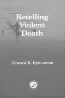 Retelling Violent Death - Edward Rynearson