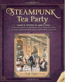 Steampunk Tea Party: Cakes & Toffees to Jams & Teas - Jema 'Emilly Ladybird' Hewitt