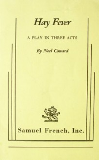 Hay Fever: A Play in Three Acts - Noel Coward