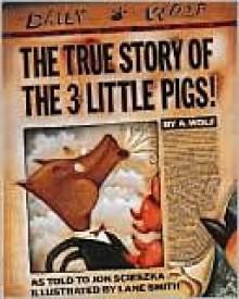 The True Story of the 3 Little Pigs - Jon Scieszka, A. Wolf, Lane Smith