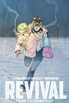 Revival, Vol. 3: A Faraway Place - Tim Seeley, Mike Norton, Mark Englert, Art Baltazar, Jenny Frison