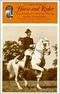 The Complete Training of Horse and Rider in the Principles of Classical Horsemanship - Alois Podhajsky
