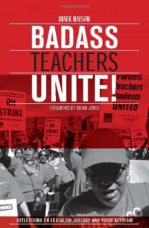Badass Teachers Unite!: Writing on Education, History, and Youth Activism - Mark Naison