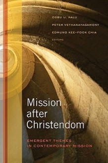 Mission After Christendom: Emergent Themes in Contemporary Mission - Obgu U. Kalu, Peter Vethanayagamony, Edmund Kee-Fook Chia