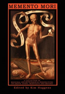 Memento Mori - A Collection of Magickal and Mythological Perspectives on Death, Dying, Mortality & Beyond - Julian Vayne, Emily Carding, Kim Huggens