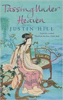 Passing Under Heaven - Justin Hill