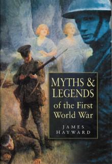 Myths & Legends of the First World War - James Hayward