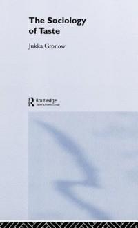 The Sociology of Taste - Jukka Gronow
