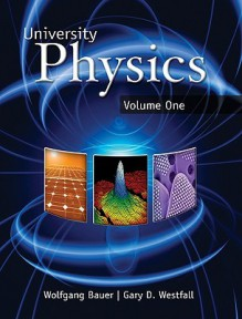 University Physics, Volume One: With Modern Physics - Wolfgang Bauer, Gary Westfall, Bauer Wolfgang
