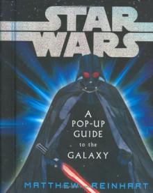 Star Wars: A Pop-Up Guide to the Galaxy - Matthew Reinhart
