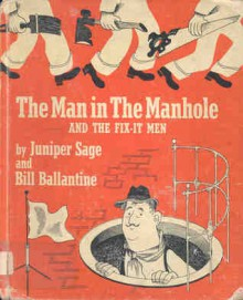 The Man in the Manhole and the Fix-It Men - Juniper Sage, Bill Ballantine