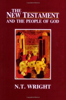 The New Testament and the People of God Volume 1 (Christian Origins and the Question of God) - 'N. T. Wright', 'N.T. Wright'