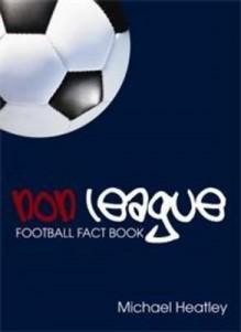 Non-League Football Fact Book. Michael Heatley - Heatley, Michael Heatley