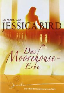 Das Moorehouse Erbe (The Moorehouse Legacy, #1-3) - Jessica Bird, J.R. Ward, Stefanie Rudolph
