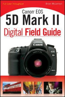 Canon EOS 5D Mark II Digital Field Guide - Brian McLernon