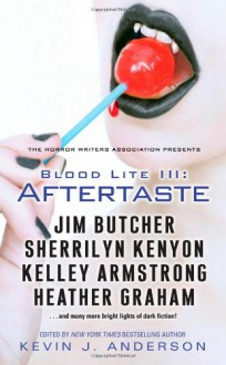 Blood Lite III: Aftertaste - Kevin J. Anderson,Brad C. Hodson,Chris Abbey,Heather Graham