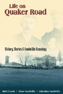 Life on Quaker Road: History, Stories and Goodwillie Genealogy - Diane Goodwillie Carol Diane Goodwillie, Diane Goodwillie Carol Diane Goodwillie